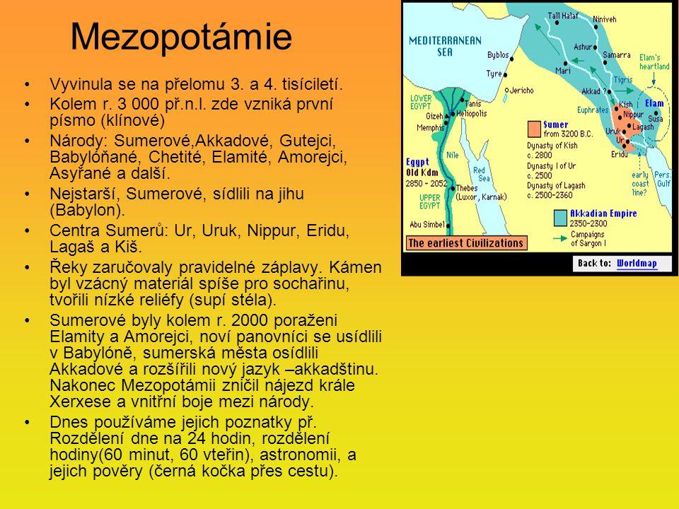 Mezopotámie Vyvinula se na přelomu 3. a 4. tisíciletí. Kolem r. 3 000 př.n.l. zde vzniká první písmo (klínové) Národy: Sumerové,Akkadové, Gutejci, Bab