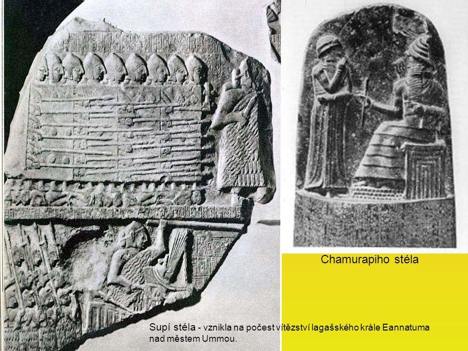 Chamurapiho stéla Supí stéla - vznikla na počest vítězství lagašského krále Eannatuma nad městem Ummou.
