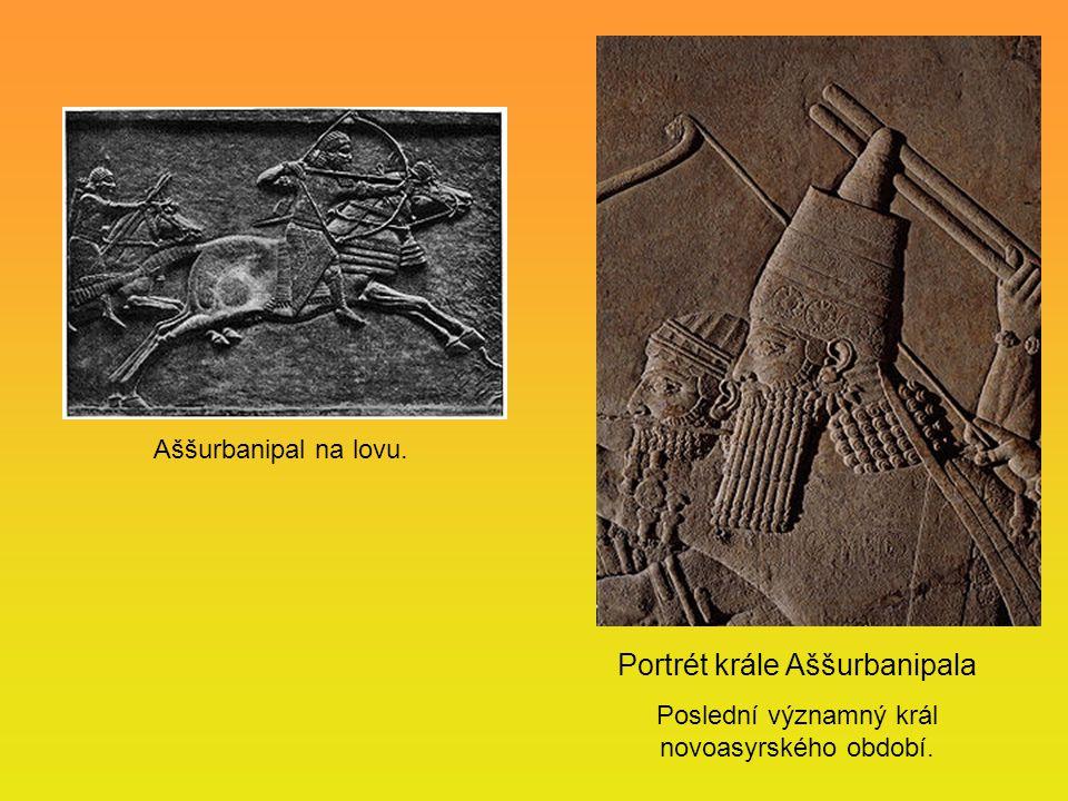Portrét krále Aššurbanipala Poslední významný král novoasyrského období. Aššurbanipal na lovu.