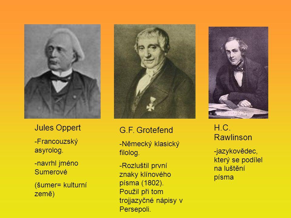 Jules Oppert -Francouzský asyrolog. -navrhl jméno Sumerové (šumer= kulturní země) G.F. Grotefend -Německý klasický filolog. -Rozluštil první znaky klí