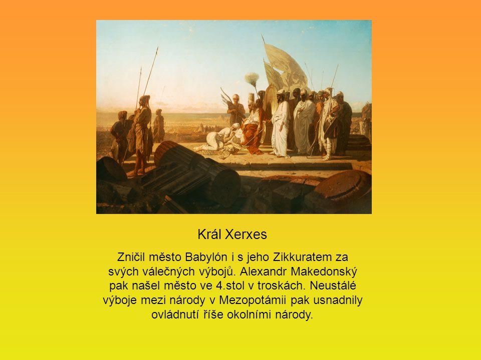Král Xerxes Zničil město Babylón i s jeho Zikkuratem za svých válečných výbojů. Alexandr Makedonský pak našel město ve 4.stol v troskách. Neustálé výb