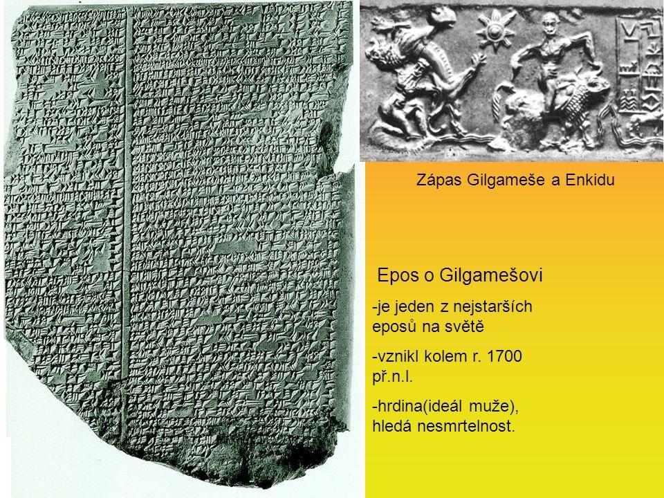 Epos o Gilgamešovi -je jeden z nejstarších eposů na světě -vznikl kolem r. 1700 př.n.l. -hrdina(ideál muže), hledá nesmrtelnost. Zápas Gilgameše a Enk