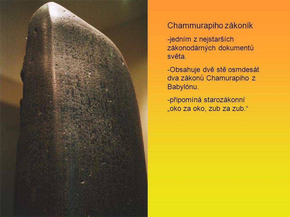 Chammurapiho zákoník -jedním z nejstarších zákonodárných dokumentů světa. -Obsahuje dvě stě osmdesát dva zákonů Chamurapiho z Babylónu. -připomíná sta