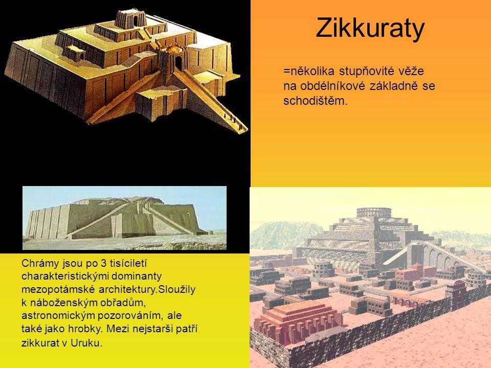 Zikkuraty =několika stupňovité věže na obdélníkové základně se schodištěm. Chrámy jsou po 3 tisíciletí charakteristickými dominanty mezopotámské archi