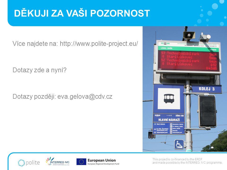 DĚKUJI ZA VAŠI POZORNOST Více najdete na: http://www.polite-project.eu/ Dotazy zde a nyní? Dotazy později: eva.gelova@cdv.cz This project is co-financ