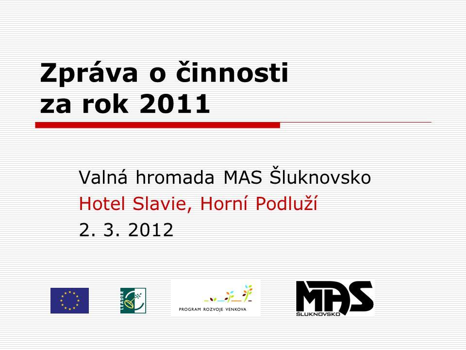 Zpráva o činnosti za rok 2011 Valná hromada MAS Šluknovsko Hotel Slavie, Horní Podluží 2. 3. 2012