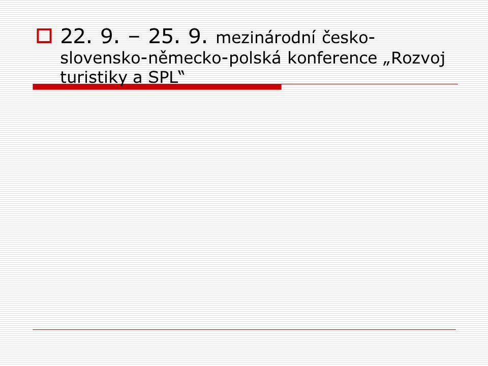""" 22. 9. – 25. 9. mezinárodní česko- slovensko-německo-polská konference """"Rozvoj turistiky a SPL"""