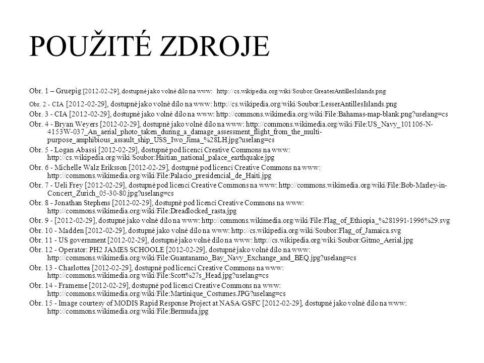 POUŽITÉ ZDROJE Obr. 1 – Gruepig [2012-02-29], dostupné jako volné dílo na www: http://cs.wikipedia.org/wiki/Soubor:GreaterAntillesIslands.png Obr. 2 -