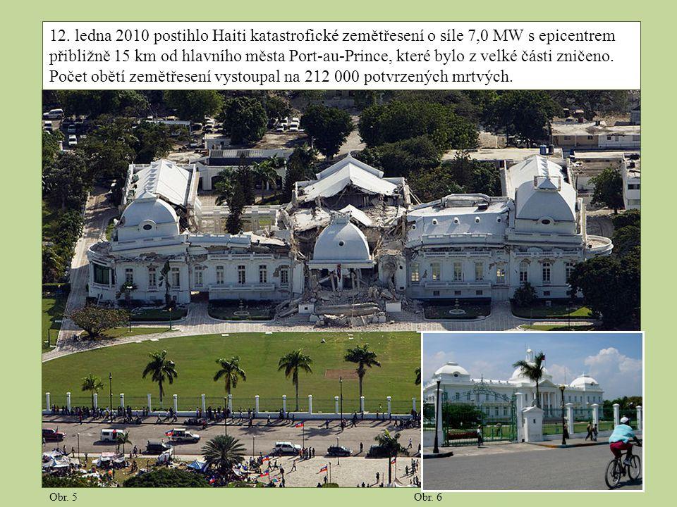 12. ledna 2010 postihlo Haiti katastrofické zemětřesení o síle 7,0 MW s epicentrem přibližně 15 km od hlavního města Port-au-Prince, které bylo z velk