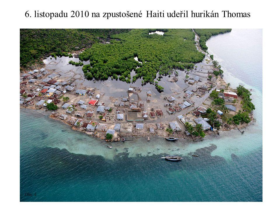 6. listopadu 2010 na zpustošené Haiti udeřil hurikán Thomas Obr. 4