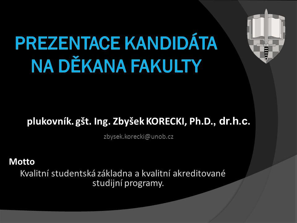 plukovník. gšt. Ing. Zbyšek KORECKI, Ph.D., dr.h.c. zbysek.korecki@unob.cz 12. 4. 2006 Motto Kvalitní studentská základna a kvalitní akreditované stud