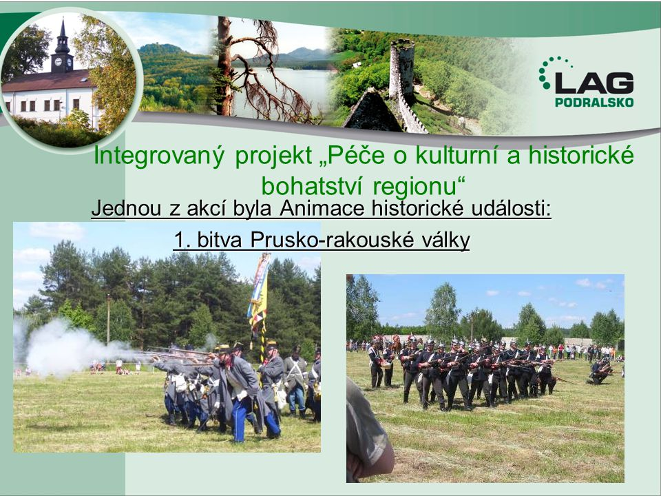 """Integrovaný projekt """"Péče o kulturní a historické bohatství regionu"""" Jednou z akcí byla Animace historické události: 1. bitva Prusko-rakouské války"""