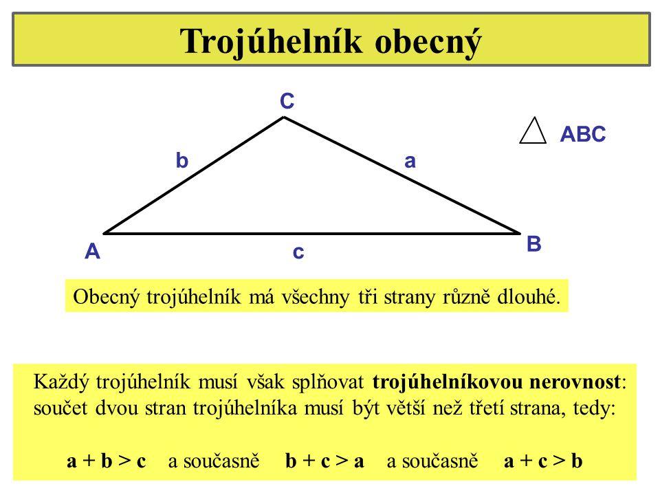 C B A a c b ABC Trojúhelník obecný Každý trojúhelník musí však splňovat trojúhelníkovou nerovnost: součet dvou stran trojúhelníka musí být větší než t