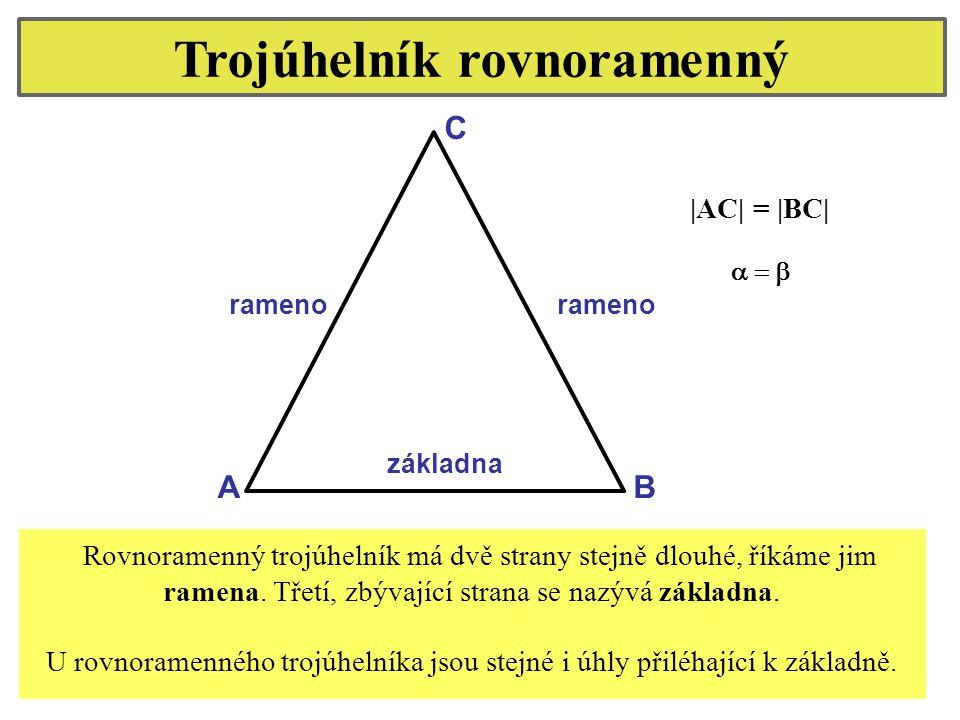 Trojúhelník rovnoramenný AB C rameno základna rameno Rovnoramenný trojúhelník má dvě strany stejně dlouhé, říkáme jim ramena. Třetí, zbývající strana