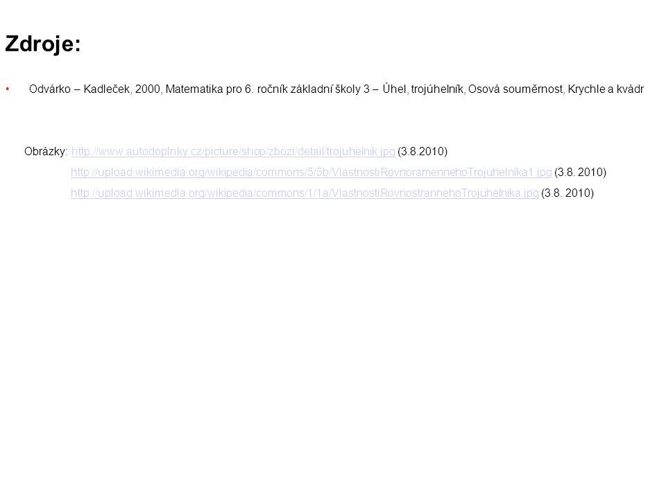 Zdroje: Odvárko – Kadleček, 2000, Matematika pro 6. ročník základní školy 3 – Úhel, trojúhelník, Osová souměrnost, Krychle a kvádr Obrázky: http://www