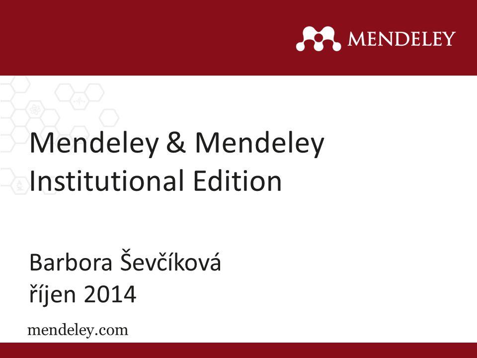 Mendeley & Mendeley Institutional Edition Barbora Ševčíková říjen 2014 mendeley.com