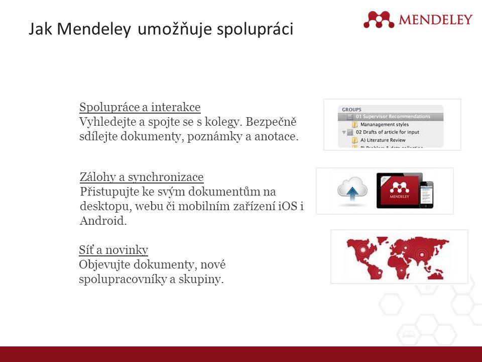 Jak Mendeley umožňuje spolupráci Síť a novinky Objevujte dokumenty, nové spolupracovníky a skupiny. Spolupráce a interakce Vyhledejte a spojte se s ko