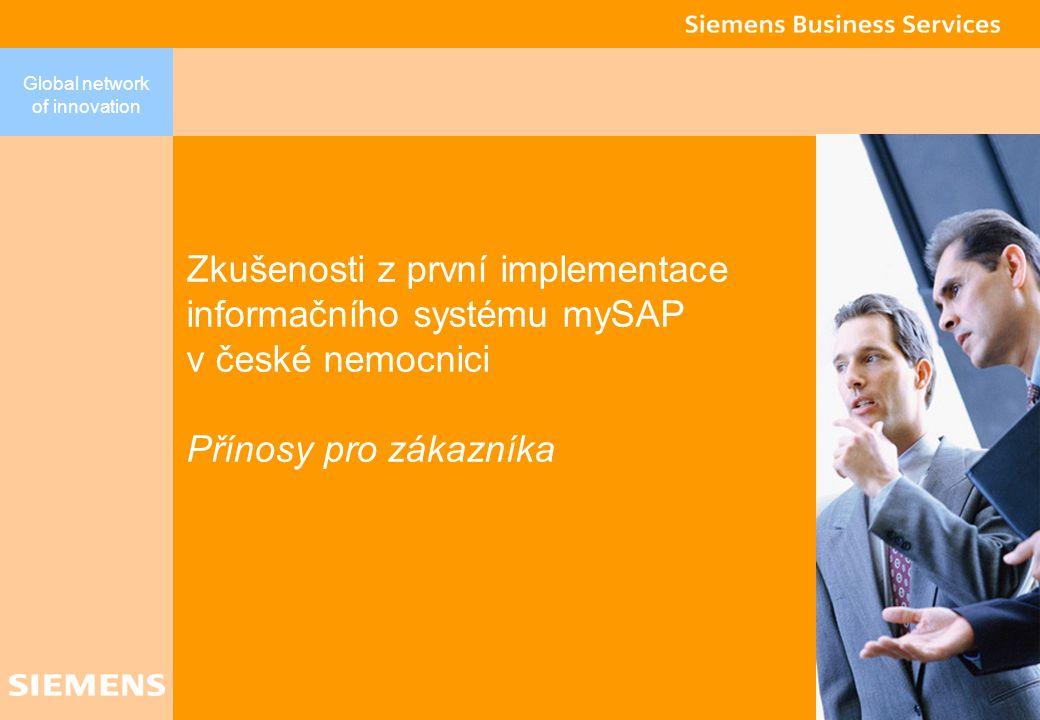 Global network of innovation Zkušenosti z první implementace informačního systému mySAP v české nemocnici Přínosy pro zákazníka