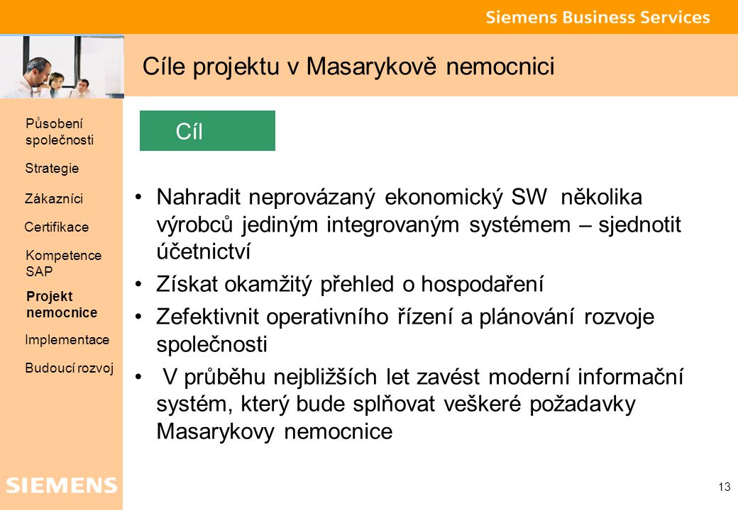 Global network of innovation 13 Cíle projektu v Masarykově nemocnici Cíl Nahradit neprovázaný ekonomický SW několika výrobců jediným integrovaným syst