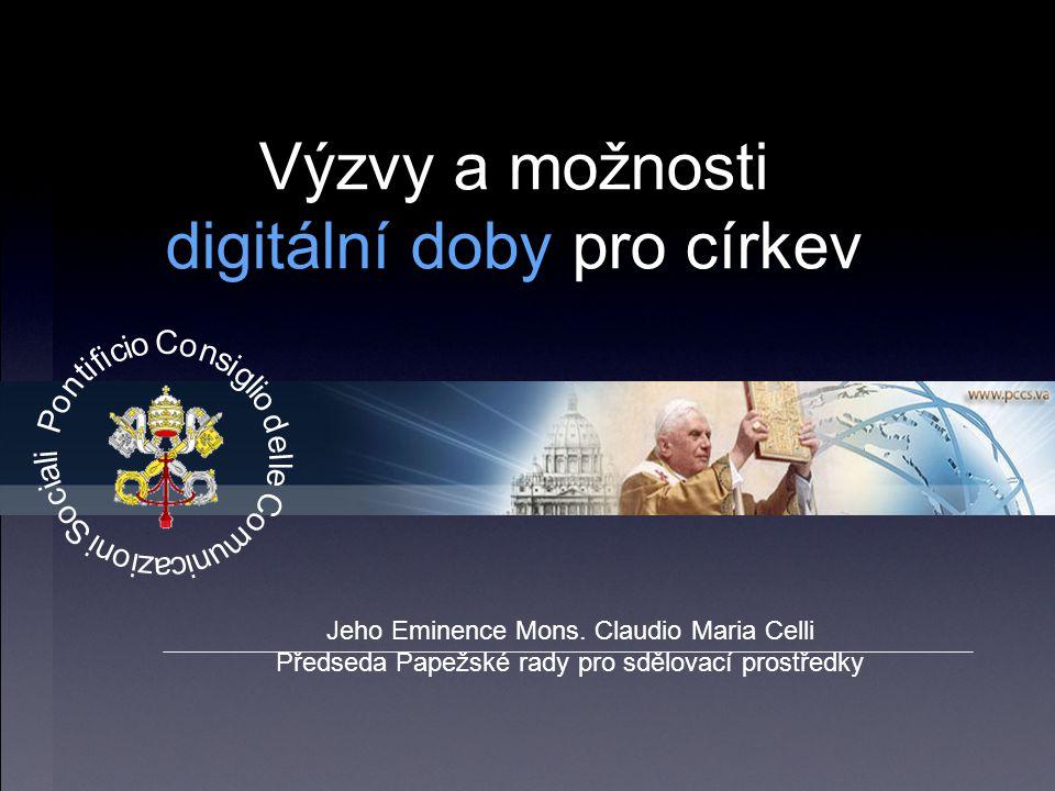 Výzvy a možnosti digitální doby pro církev Výzvy a možnosti digitální doby pro církev Jeho Eminence Mons.