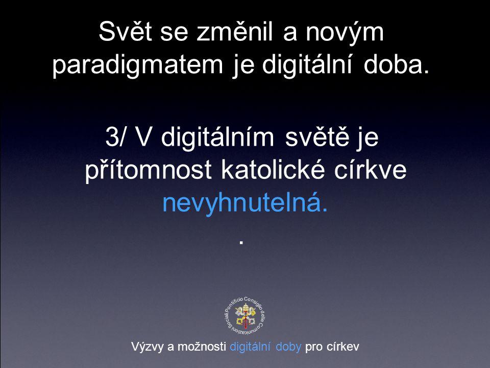 3/ V digitálním světě je přítomnost katolické církve nevyhnutelná..