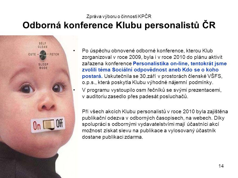 14 Zpráva výboru o činnosti KPČR Odborná konference Klubu personalistů ČR Po úspěchu obnovené odborné konference, kterou Klub zorganizoval v roce 2009