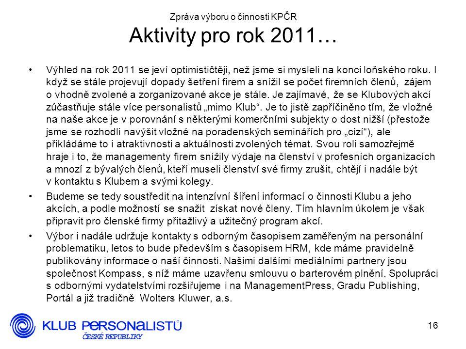 16 Zpráva výboru o činnosti KPČR Aktivity pro rok 2011… Výhled na rok 2011 se jeví optimističtěji, než jsme si mysleli na konci loňského roku. I když