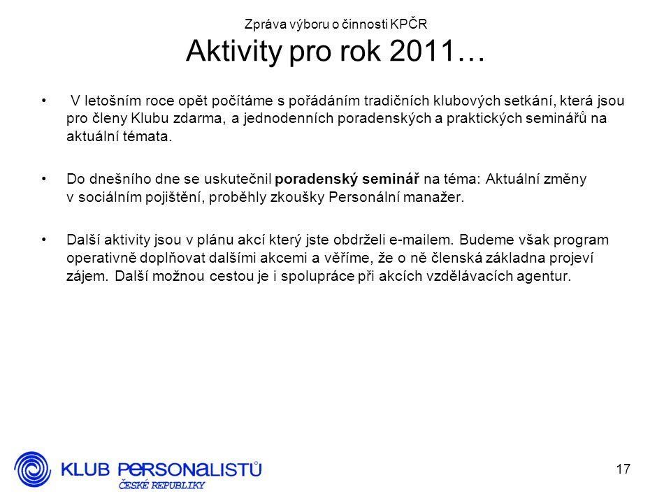 17 Zpráva výboru o činnosti KPČR Aktivity pro rok 2011… V letošním roce opět počítáme s pořádáním tradičních klubových setkání, která jsou pro členy Klubu zdarma, a jednodenních poradenských a praktických seminářů na aktuální témata.