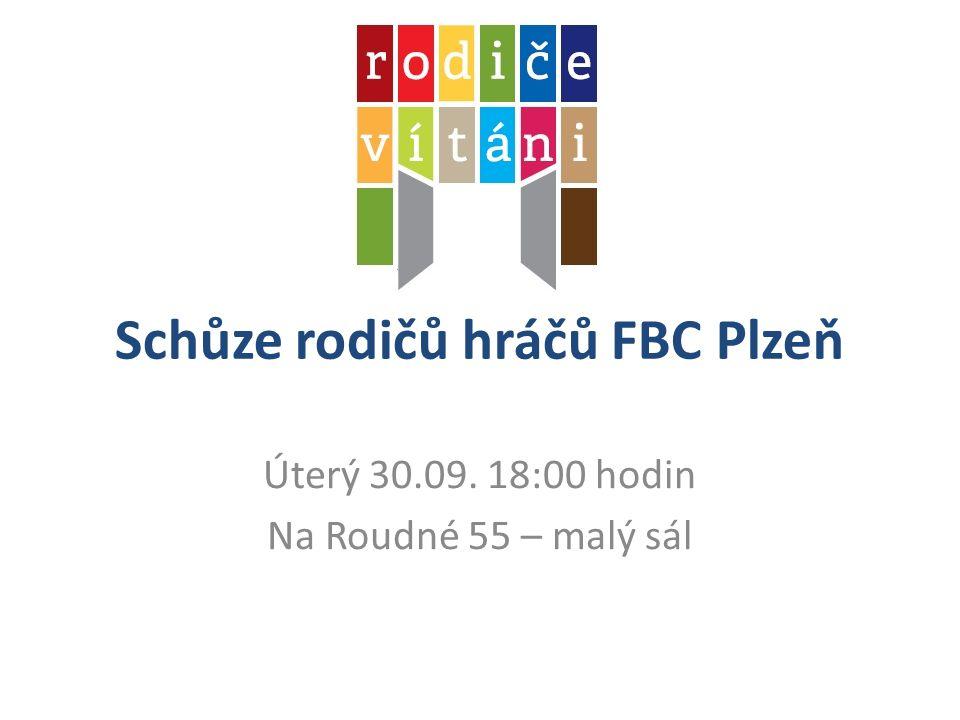 Schůze rodičů hráčů FBC Plzeň Úterý 30.09. 18:00 hodin Na Roudné 55 – malý sál