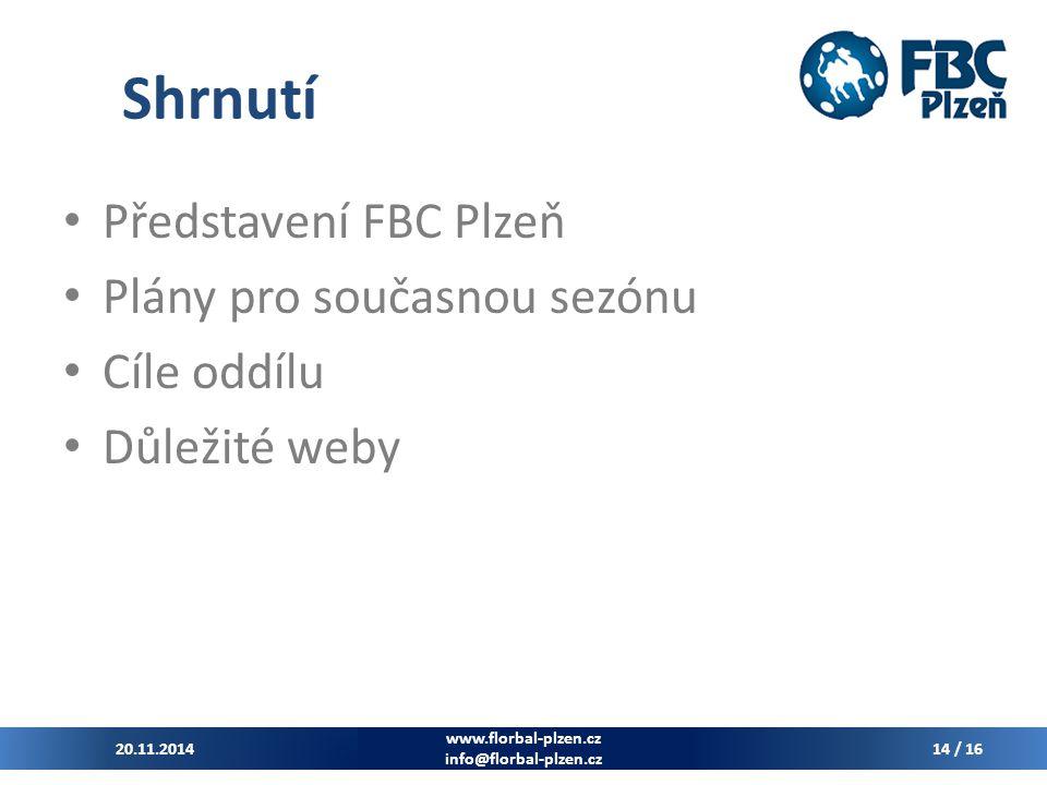 Shrnutí Představení FBC Plzeň Plány pro současnou sezónu Cíle oddílu Důležité weby 20.11.2014 www.florbal-plzen.cz info@florbal-plzen.cz 14 / 16