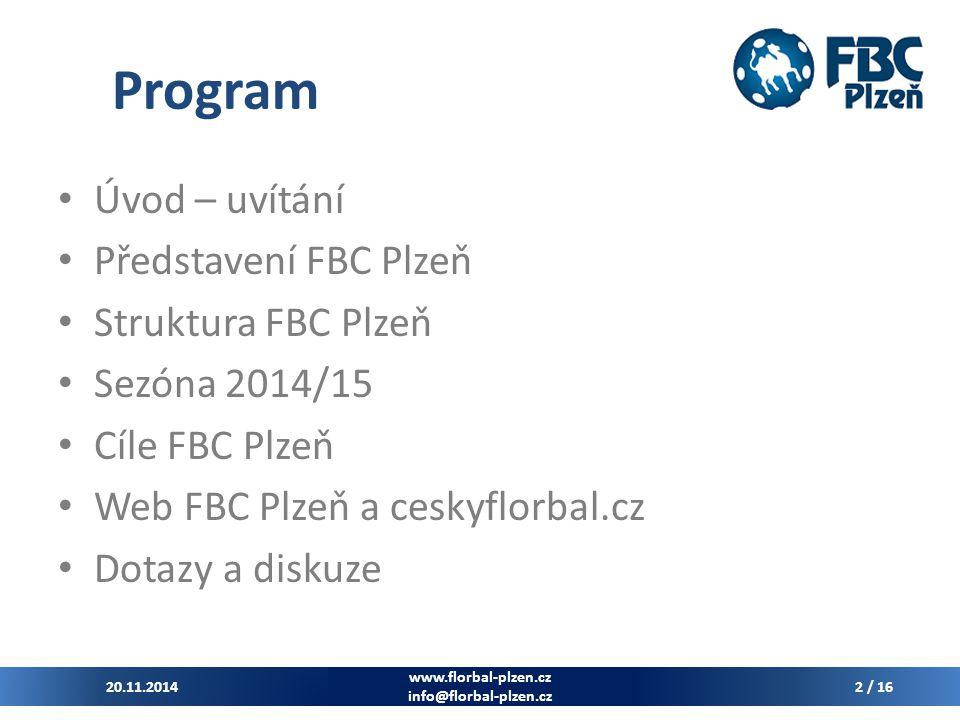 Program Úvod – uvítání Představení FBC Plzeň Struktura FBC Plzeň Sezóna 2014/15 Cíle FBC Plzeň Web FBC Plzeň a ceskyflorbal.cz Dotazy a diskuze 20.11.2014 www.florbal-plzen.cz info@florbal-plzen.cz 2 / 16