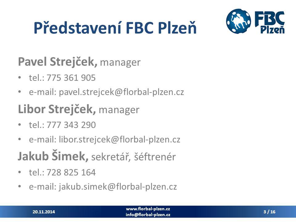 Představení FBC Plzeň Pavel Strejček, manager tel.: 775 361 905 e-mail: pavel.strejcek@florbal-plzen.cz Libor Strejček, manager tel.: 777 343 290 e-mail: libor.strejcek@florbal-plzen.cz Jakub Šimek, sekretář, šéftrenér tel.: 728 825 164 e-mail: jakub.simek@florbal-plzen.cz 20.11.2014 www.florbal-plzen.cz info@florbal-plzen.cz 3 / 16
