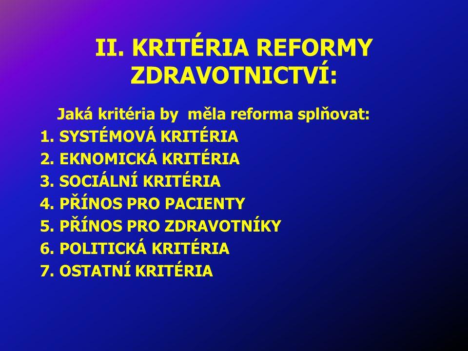 II. KRITÉRIA REFORMY ZDRAVOTNICTVÍ: Jaká kritéria by měla reforma splňovat: 1.
