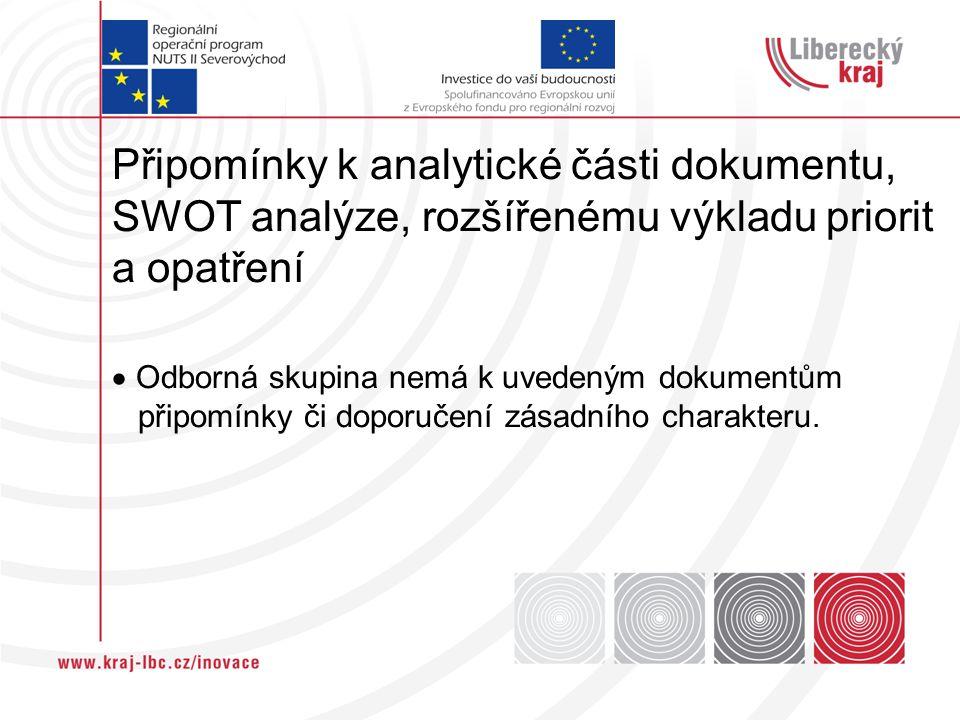 Připomínky k analytické části dokumentu, SWOT analýze, rozšířenému výkladu priorit a opatření  Odborná skupina nemá k uvedeným dokumentům připomínky či doporučení zásadního charakteru.