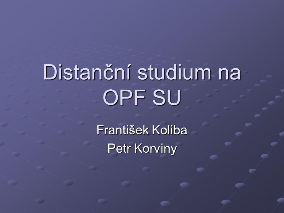 Distanční studium na OPF SU František Koliba Petr Korviny