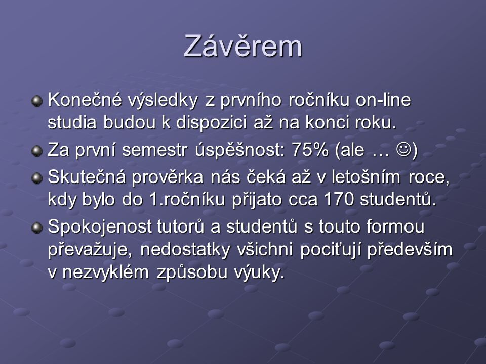 Závěrem Konečné výsledky z prvního ročníku on-line studia budou k dispozici až na konci roku.