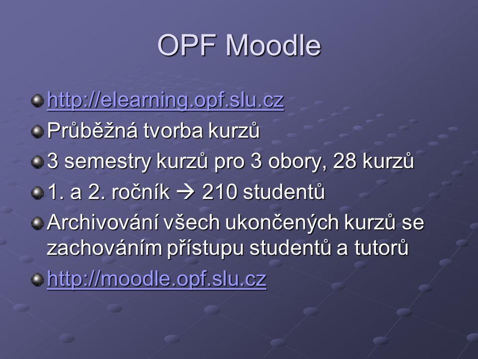 OPF Moodle http://elearning.opf.slu.cz Průběžná tvorba kurzů 3 semestry kurzů pro 3 obory, 28 kurzů 1.