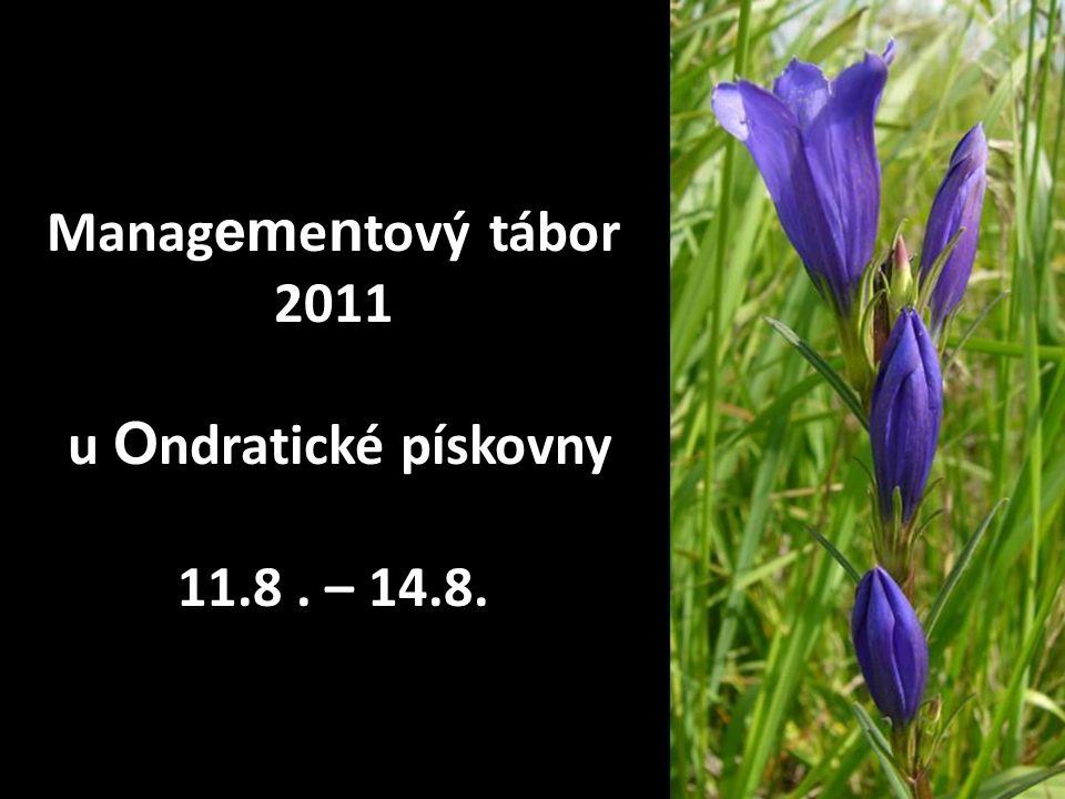 Manag em e n tový tábor 2011 u O ndratické pískovny 11.8. – 14.8.