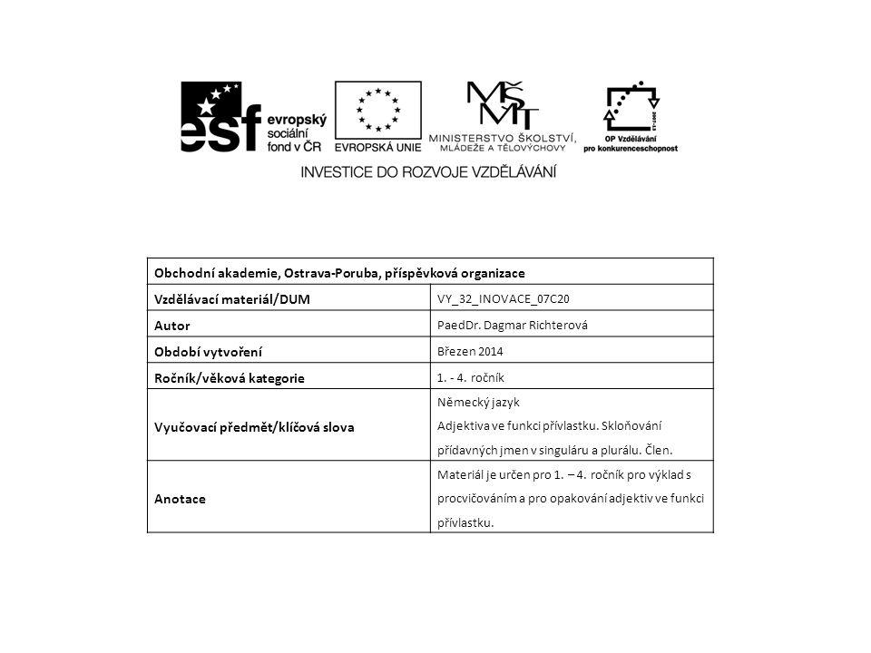 Obchodní akademie, Ostrava-Poruba, příspěvková organizace Vzdělávací materiál/DUM VY_32_INOVACE_07C20 Autor PaedDr. Dagmar Richterová Období vytvoření