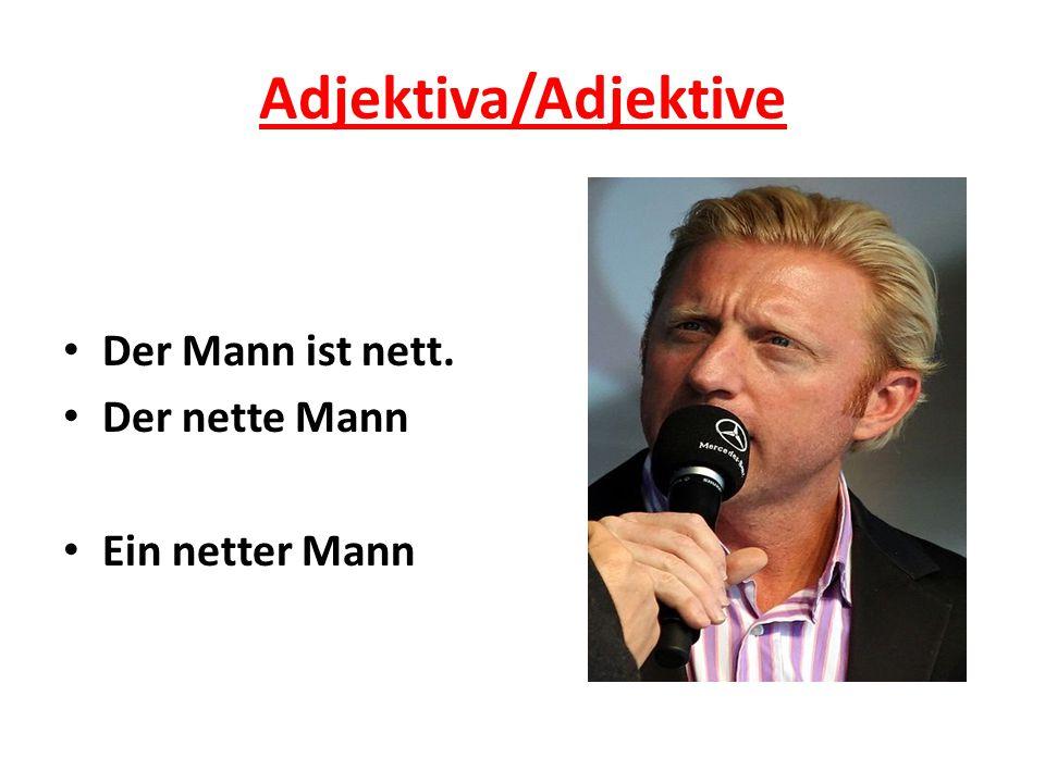 Adjektiva/Adjektive Der Mann ist nett. Der nette Mann Ein netter Mann
