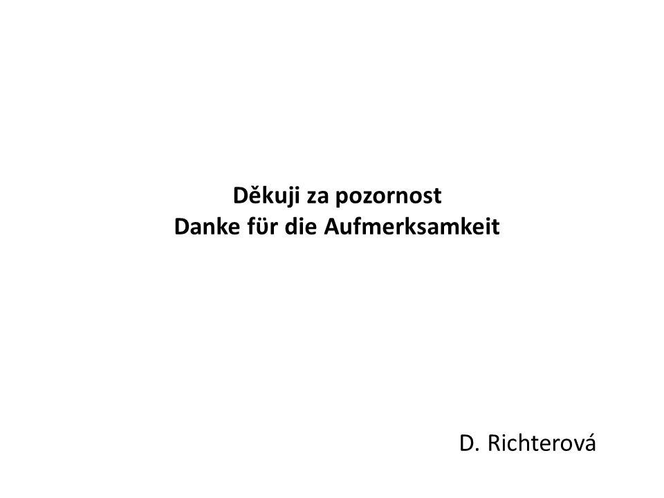 Děkuji za pozornost Danke fϋr die Aufmerksamkeit D. Richterová