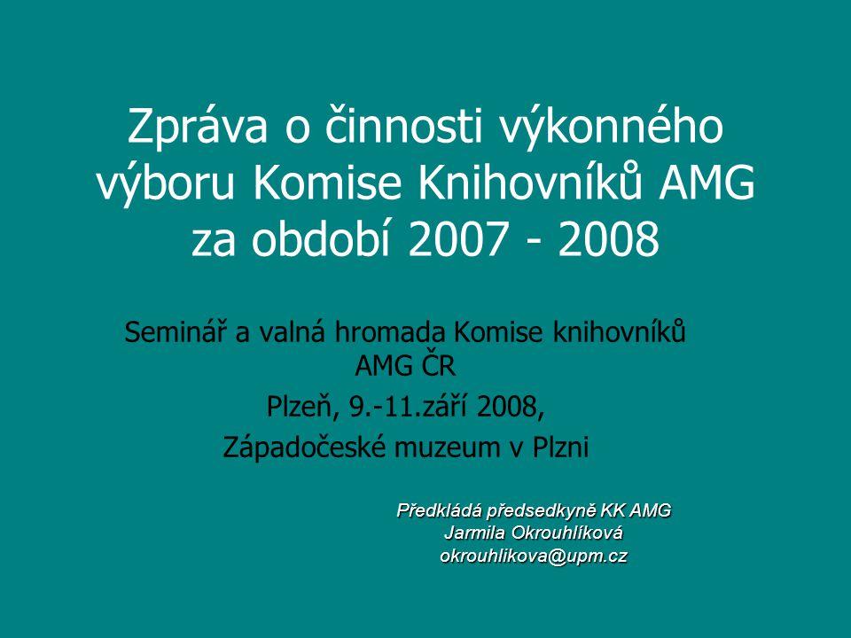 Zpráva o činnosti výkonného výboru Komise Knihovníků AMG za období 2007 - 2008 Seminář a valná hromada Komise knihovníků AMG ČR Plzeň, 9.-11.září 2008