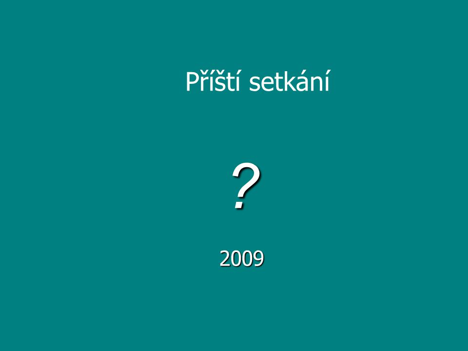 Příští setkání ? 2009