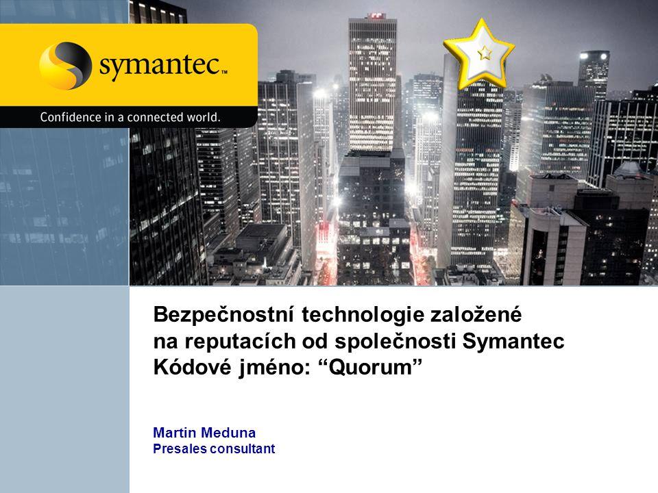 """Bezpečnostní technologie založené na reputacích od společnosti Symantec Kódové jméno: """"Quorum"""" Martin Meduna Presales consultant"""
