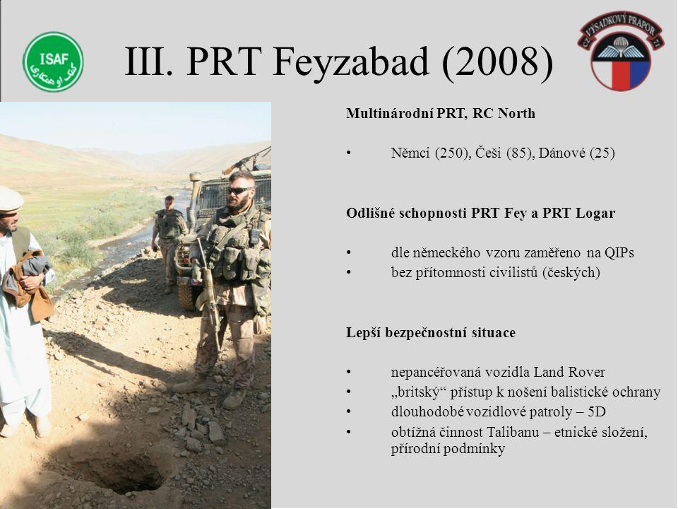 III. PRT Feyzabad (2008) Multinárodní PRT, RC North Němci (250), Češi (85), Dánové (25) Odlišné schopnosti PRT Fey a PRT Logar dle německého vzoru zam