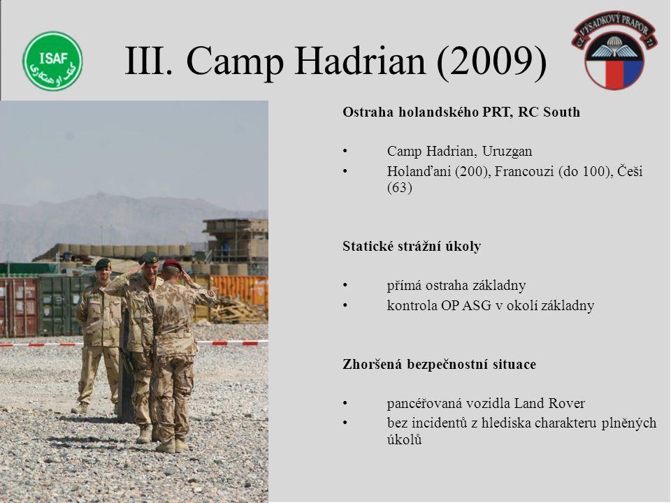 III. Camp Hadrian (2009) Ostraha holandského PRT, RC South Camp Hadrian, Uruzgan Holanďani (200), Francouzi (do 100), Češi (63) Statické strážní úkoly