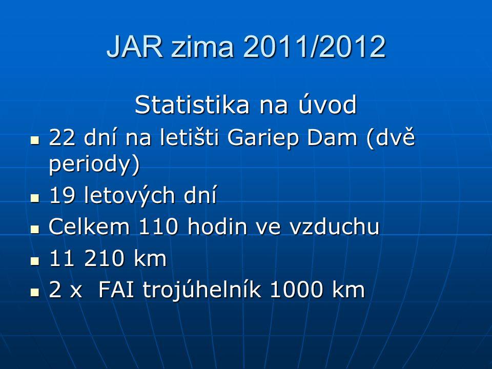 JAR zima 2011/2012 Statistika na úvod 22 dní na letišti Gariep Dam (dvě periody) 22 dní na letišti Gariep Dam (dvě periody) 19 letových dní 19 letových dní Celkem 110 hodin ve vzduchu Celkem 110 hodin ve vzduchu 11 210 km 11 210 km 2 x FAI trojúhelník 1000 km 2 x FAI trojúhelník 1000 km
