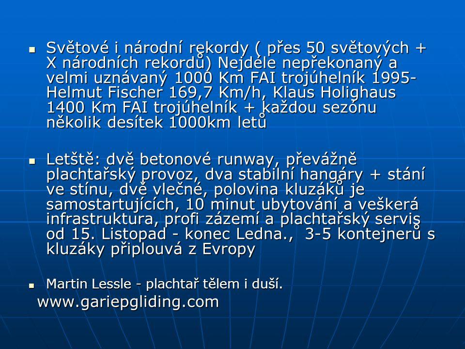 Světové i národní rekordy ( přes 50 světových + X národních rekordů) Nejdéle nepřekonaný a velmi uznávaný 1000 Km FAI trojúhelník 1995- Helmut Fischer 169,7 Km/h, Klaus Holighaus 1400 Km FAI trojúhelník + každou sezónu několik desítek 1000km letů Světové i národní rekordy ( přes 50 světových + X národních rekordů) Nejdéle nepřekonaný a velmi uznávaný 1000 Km FAI trojúhelník 1995- Helmut Fischer 169,7 Km/h, Klaus Holighaus 1400 Km FAI trojúhelník + každou sezónu několik desítek 1000km letů Letště: dvě betonové runway, převážně plachtařský provoz, dva stabilní hangáry + stání ve stínu, dvě vlečné, polovina kluzáků je samostartujících, 10 minut ubytování a veškerá infrastruktura, profi zázemí a plachtařský servis od 15.