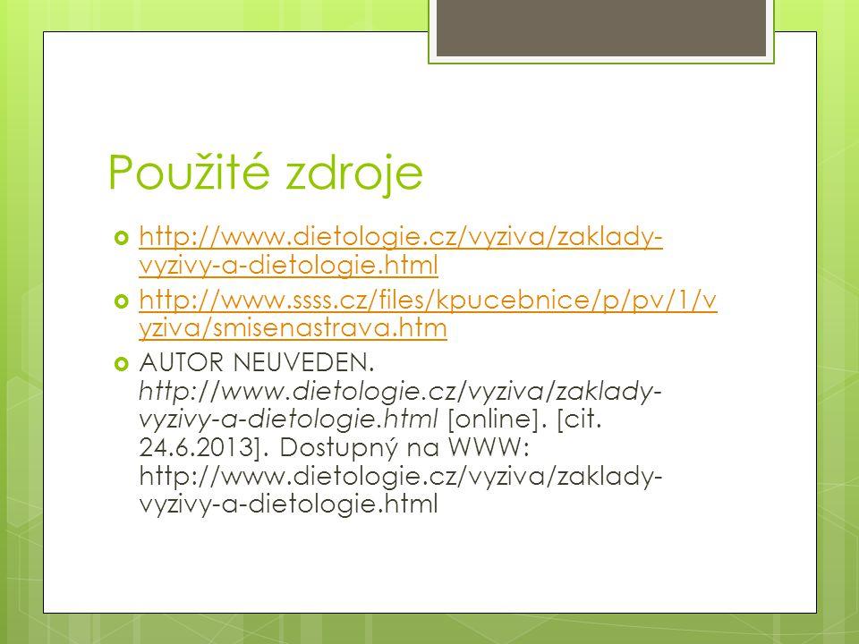 Použité zdroje  http://www.dietologie.cz/vyziva/zaklady- vyzivy-a-dietologie.html http://www.dietologie.cz/vyziva/zaklady- vyzivy-a-dietologie.html 