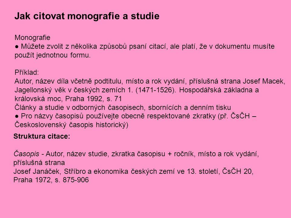 Jak citovat monografie a studie Monografie ● Můžete zvolit z několika způsobů psaní citací, ale platí, že v dokumentu musíte použít jednotnou formu. P